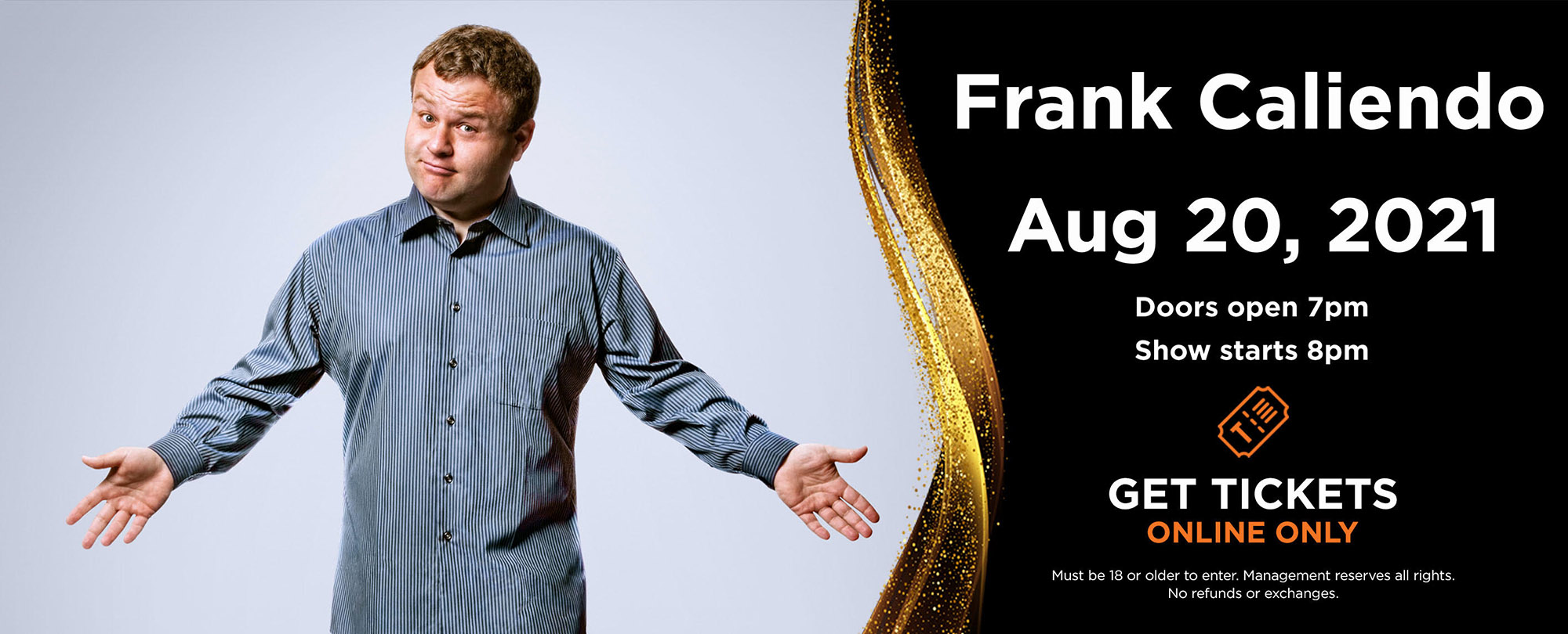 Frank Caliendo August 20th, 2021   Doors open 7pm, Show starts 8pm